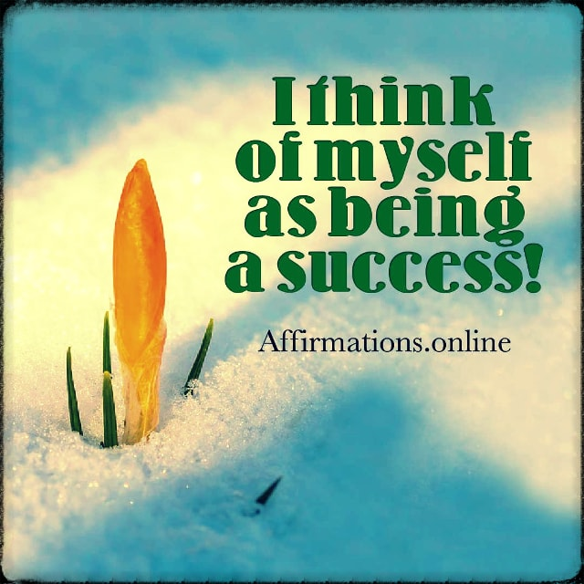 Positive affirmation from Affirmations.online - I think of myself as being a success!