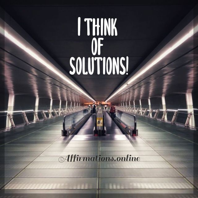 Positive affirmation from Affirmations.online - I think of solutions!