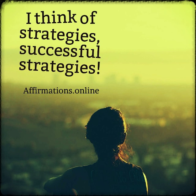 Positive affirmation from Affirmations.online - I think of strategies, successful strategies!