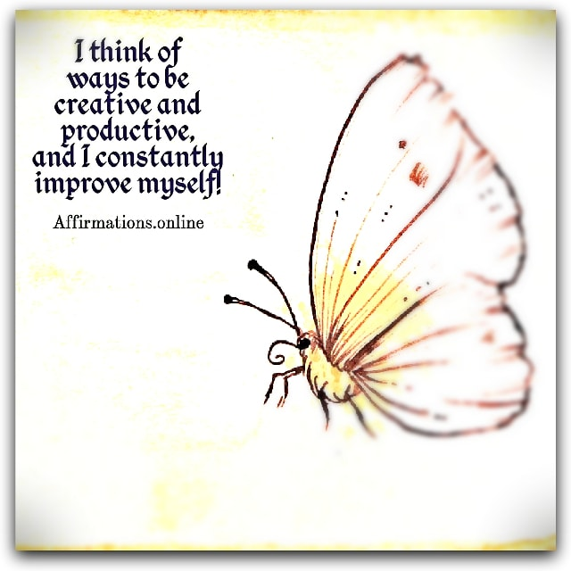 Image affirmation from Affirmations.online - I think of ways to be creative and productive, and I constantly improve myself!