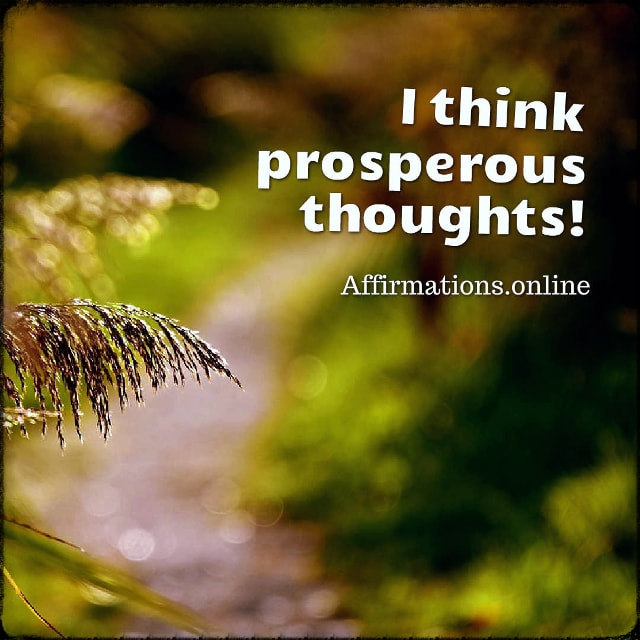 Positive affirmation from Affirmations.online - I think prosperous thoughts!