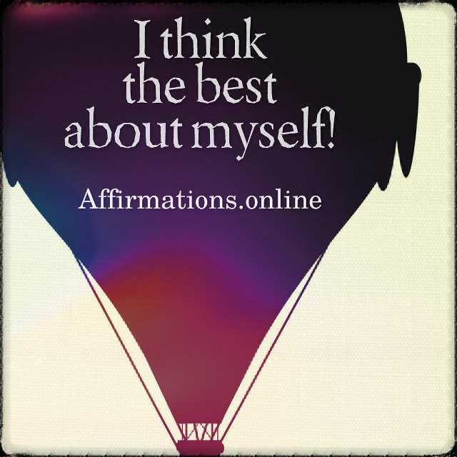 Positive affirmation from Affirmations.online - I think the best about myself!