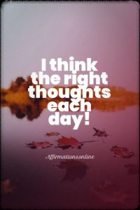 Positive affirmation from Affirmations.online - I think the right thoughts each day!