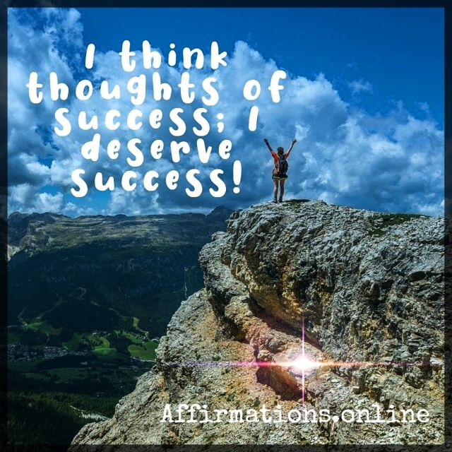 Positive affirmation from Affirmations.online - I think thoughts of success; I deserve success!
