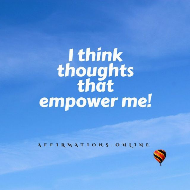 Positive Affirmation from Affirmations.online - I think thoughts that empower me!