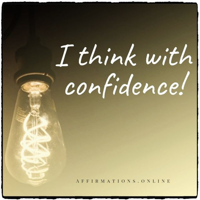 Positive affirmation from Affirmations.online - I think with confidence!