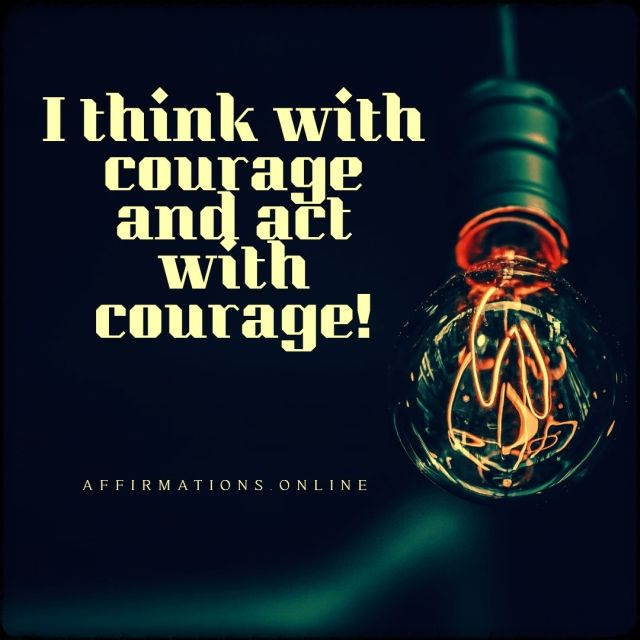 Positive affirmation from Affirmations.online - I think with courage and act with courage!
