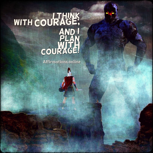 Positive affirmation from Affirmations.online - I think with courage; and I plan with courage!