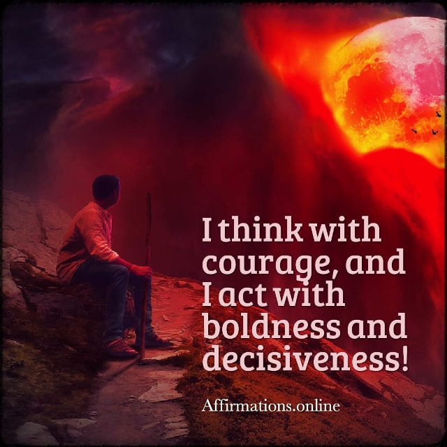 Positive affirmation from Affirmations.online - I think with courage, and I act with boldness and decisiveness!