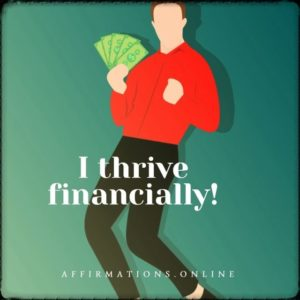 Positive affirmation from Affirmations.online - I thrive financially!