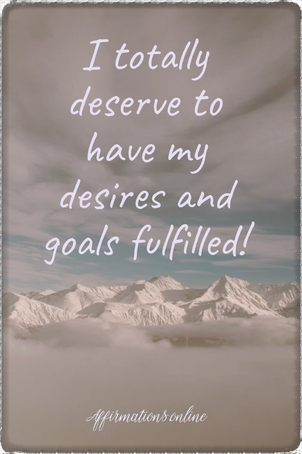 Positive affirmation from Affirmations.online - I totally deserve to have my desires and goals fulfilled!