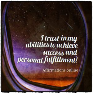 Positive affirmation from Affirmations.online - I trust in my abilities to achieve success and personal fulfillment!