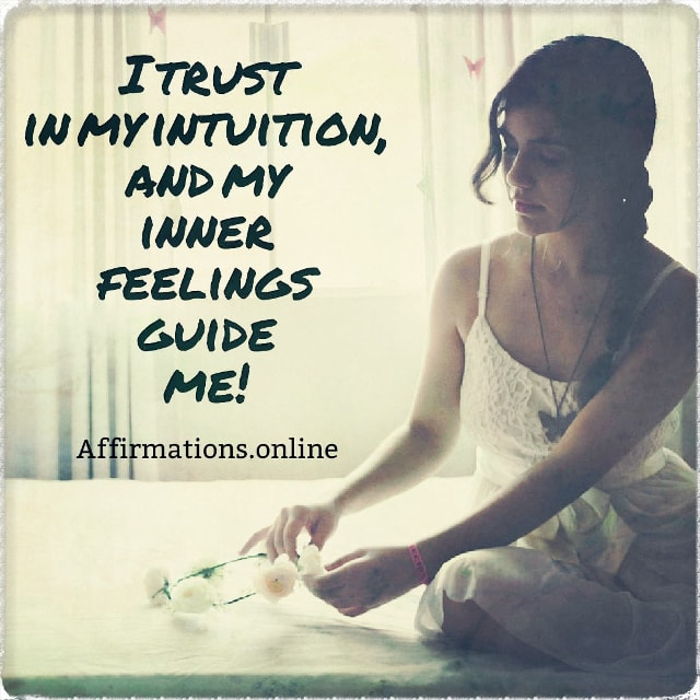 Positive affirmation from Affirmations.online - I trust in my intuition, and my inner feelings guide me!