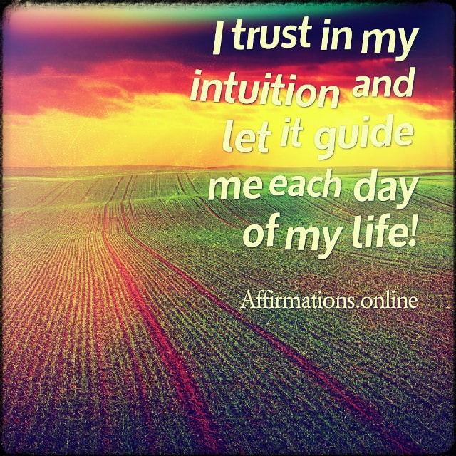 Positive affirmation from Affirmations.online - I trust in my intuition and let it guide me each day of my life!