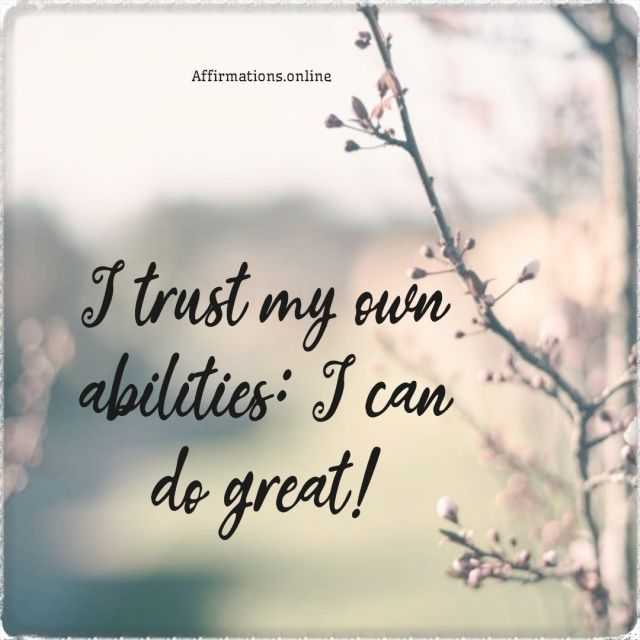 Positive affirmation from Affirmations.online - I trust my own abilities: I can do great!