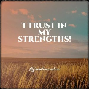 Positive affirmation from Affirmations.online - I trust in my strengths!