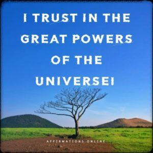 Positive affirmation from Affirmations.online - I trust in the great powers of the Universe!