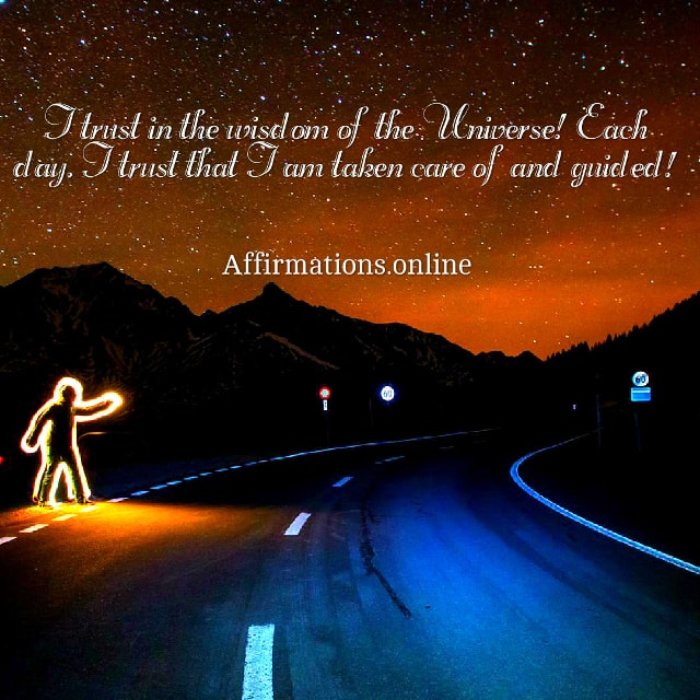 Image affirmation from Affirmations.online - I trust in the wisdom of the Universe! Each day, I trust that I am taken care of and guided!