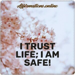 Positive Affirmation from Affirmations.online - I trust life; I am safe!