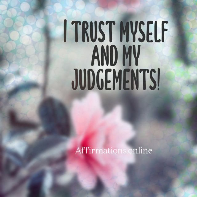 Positive affirmation from Affirmations.online - I trust myself and my judgements!