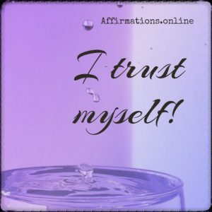 Positive affirmation from Affirmations.online - I trust myself!