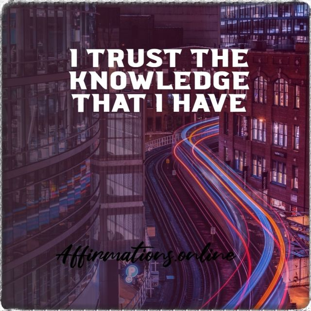Positive Affirmation from Affirmations.online - I trust the knowledge that I have!