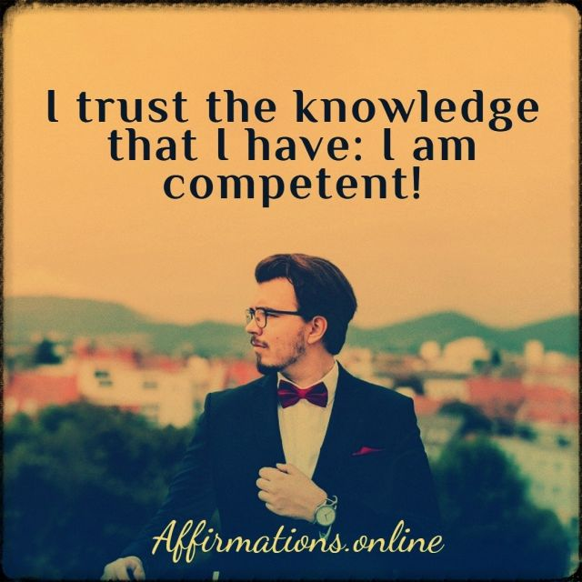 Positive affirmation from Affirmations.online - I trust the knowledge that I have: I am competent!