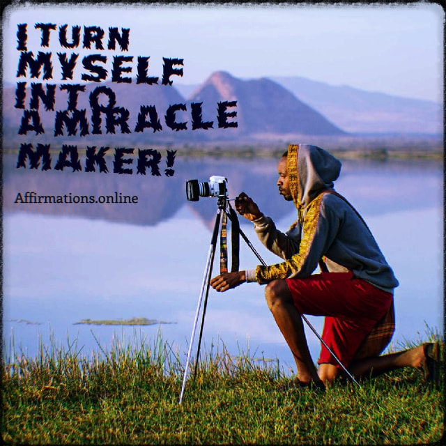 Positive affirmation from Affirmations.online - I turn myself into a miracle maker!