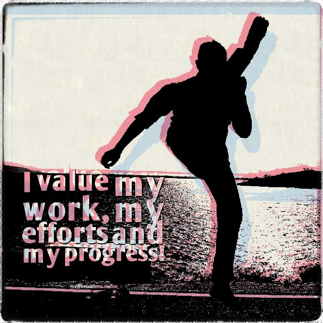 Positive affirmation from Affirmations.online - I value my work, my efforts and my progress!