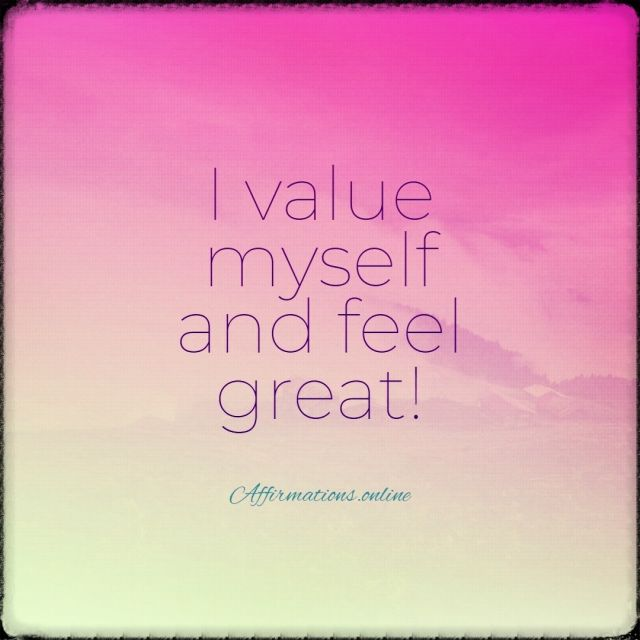 Positive affirmation from Affirmations.online - I value myself and feel great!