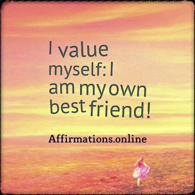 Positive affirmation from Affirmations.online - I value myself: I am my own best friend!