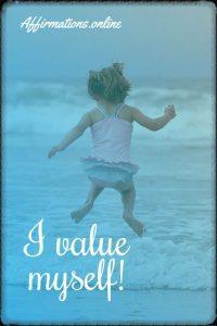 Positive affirmation from Affirmations.online - I value myself!