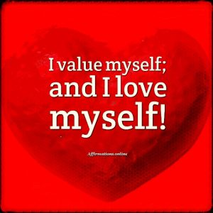 Positive affirmation from Affirmations.online - I value myself; and I love myself!