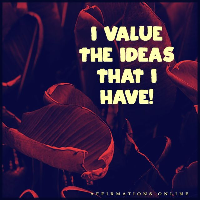 Positive affirmation from Affirmations.online - I value the ideas that I have!