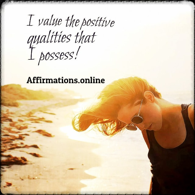 Positive affirmation from Affirmations.online - I value the positive qualities that I possess!