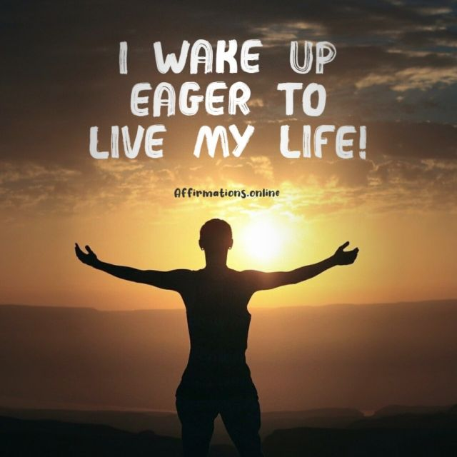 Positive affirmation from Affirmations.online - I wake up eager to live my life!