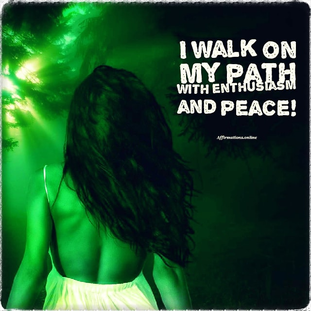 Positive affirmation from Affirmations.online - I walk on my path with enthusiasm and peace!