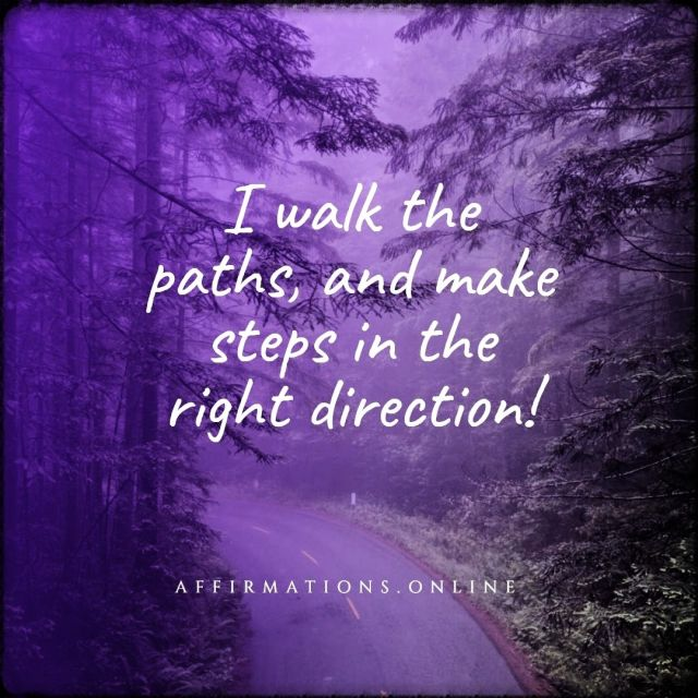 Positive affirmation from Affirmations.online - I walk the paths, and make steps in the right direction!