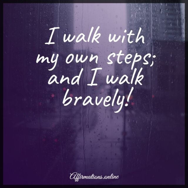Positive affirmation from Affirmations.online - I walk with my own steps; and I walk bravely!