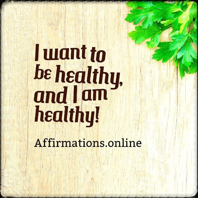 Positive affirmation from Affirmations.online - I want to be healthy, and I am healthy!