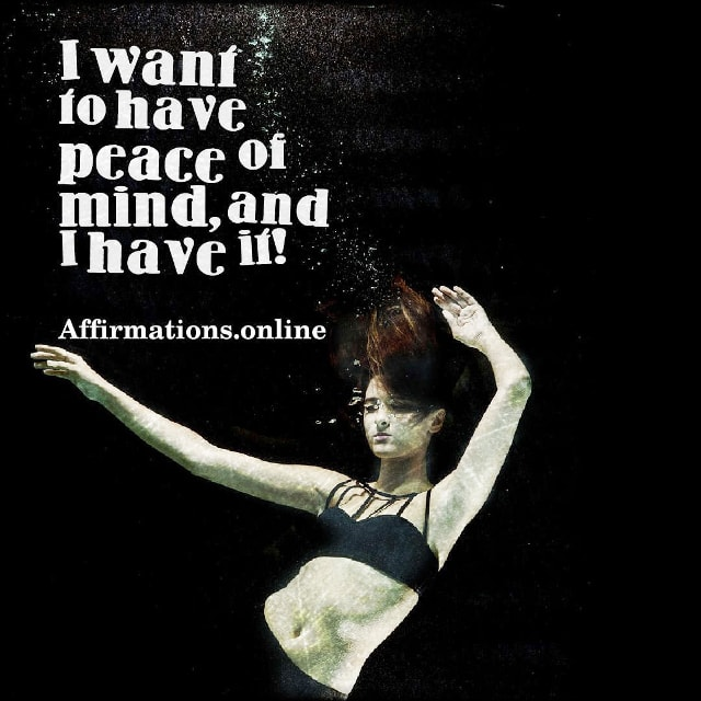 Positive affirmation from Affirmations.online - I want to have peace of mind, and I have it!