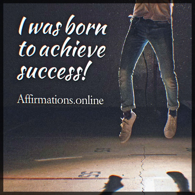 Positive affirmation from Affirmations.online - I was born to achieve success!