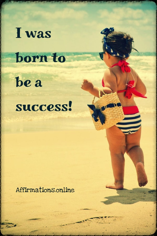 Positive affirmation from Affirmations.online - I was born to be a success!