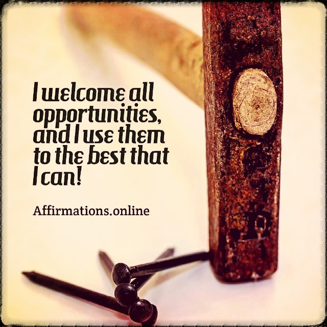 Positive affirmation from Affirmations.online - I welcome all opportunities, and I use them to the best that I can!