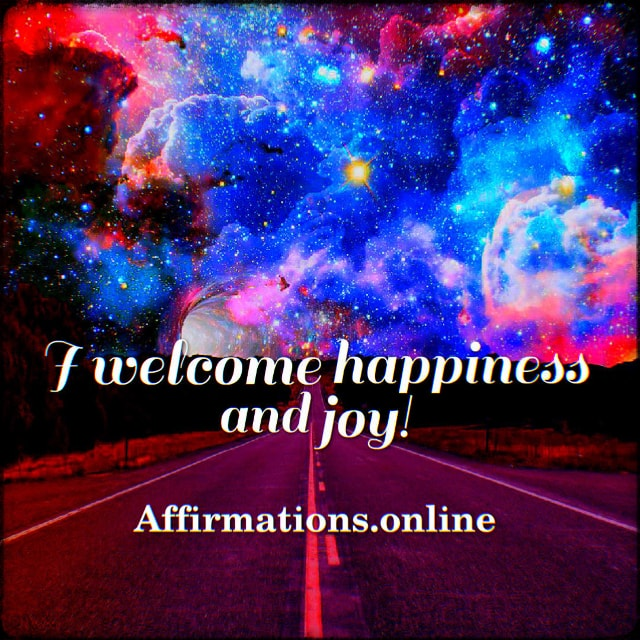 Positive affirmation from Affirmations.online - I welcome happiness and joy!