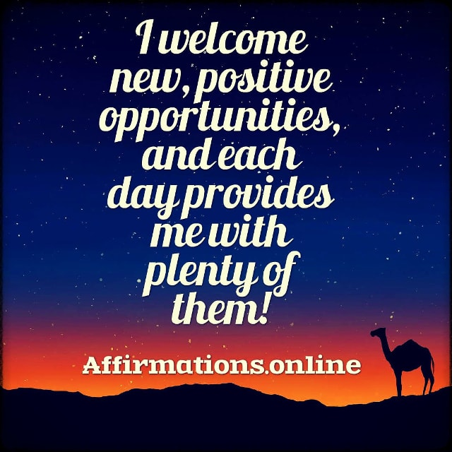 Positive affirmation from Affirmations.online - I welcome new, positive opportunities, and each day provides me with plenty of them!