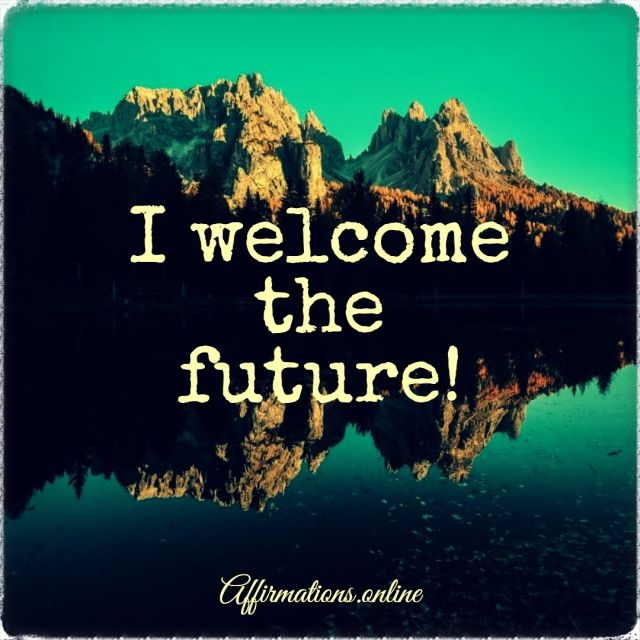 Positive affirmation from Affirmations.online - I welcome the future!