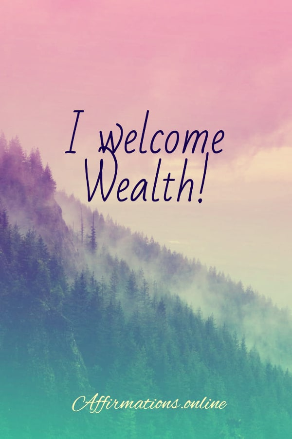 Positive affirmation from Affirmations.online - I welcome Wealth!