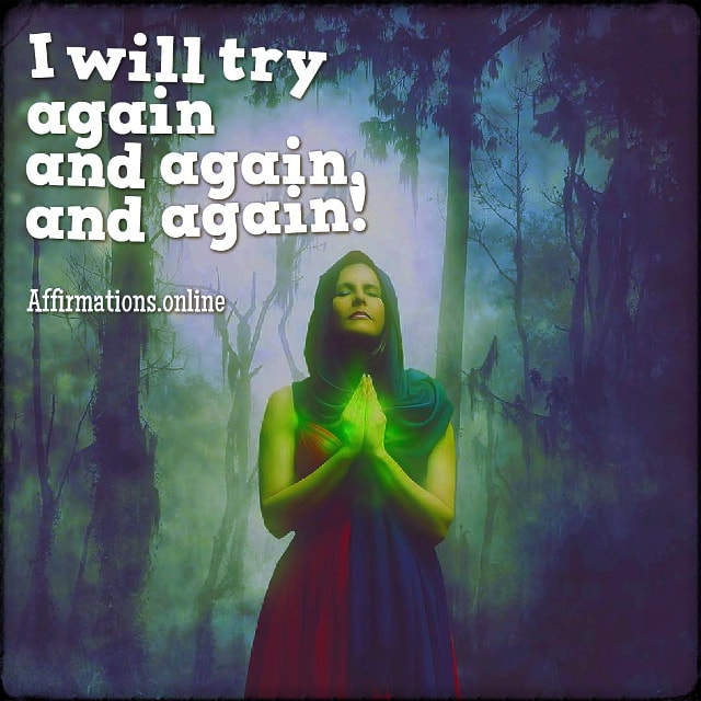 Positive affirmation from Affirmations.online - I will try again and again, and again!