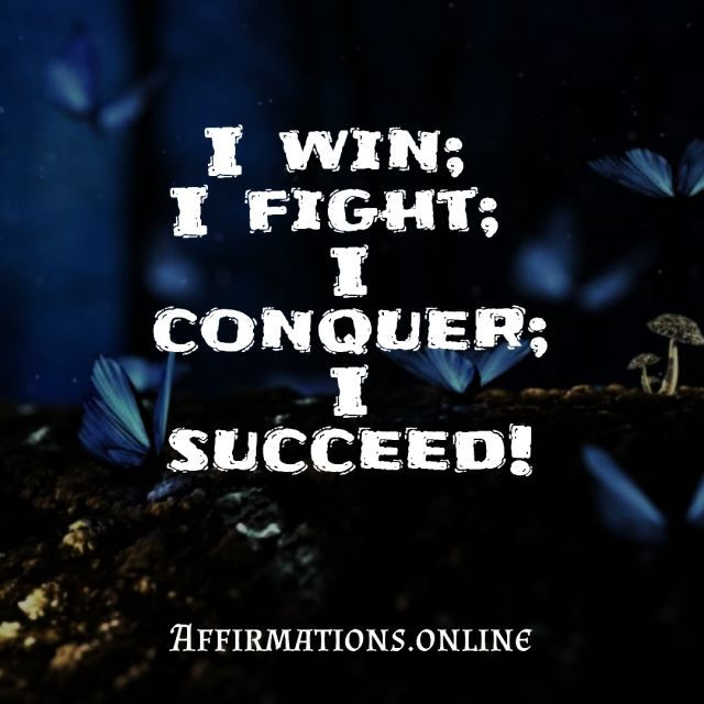 Positive affirmation from Affirmations.online - I win; I fight; I conquer; I succeed